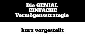 """""""Die GENIAL EINFACHE Vermögensstrategie"""" kurz vorgestellt"""